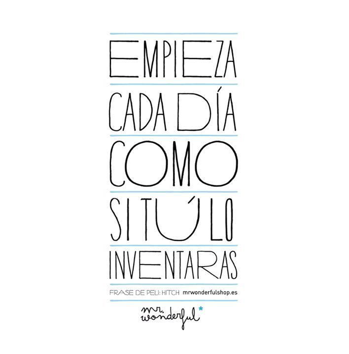 Empieza cada día como si tú lo inventaras. www.mrwonderfulshop.es #motivation #quote