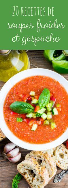 20 recettes faciles de soupes froides et autres gaspacho rafraîchissants pour l'été !