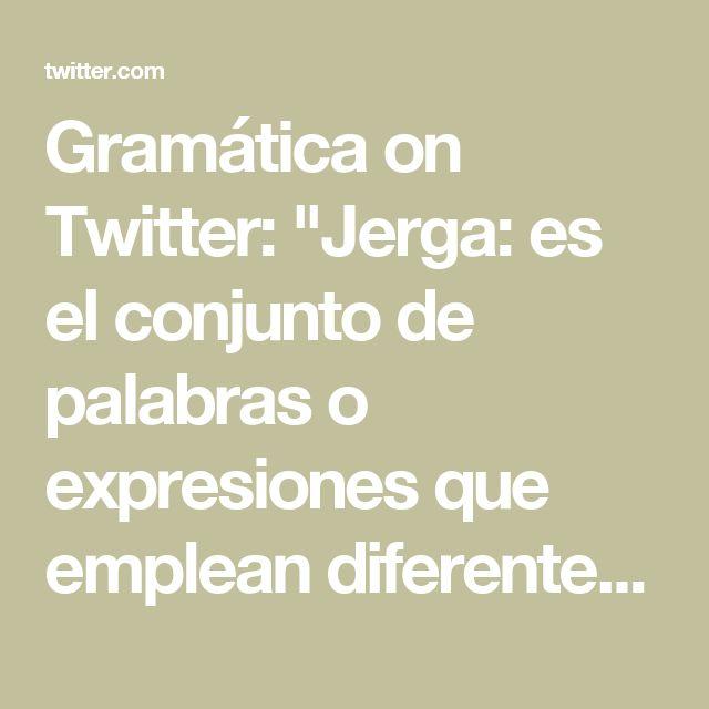 """Gramática on Twitter: """"Jerga: es el conjunto de palabras o expresiones que emplean diferentes grupos sociales en su habla informal o familiar."""""""