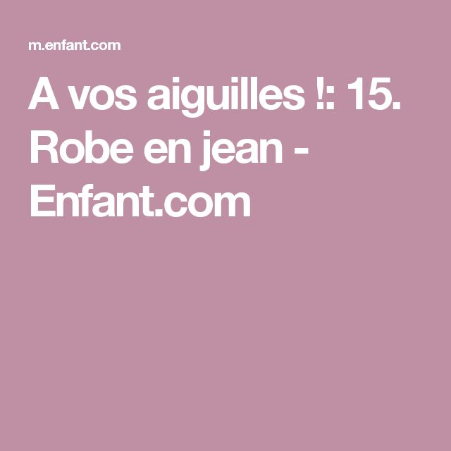 A vos aiguilles !: 15. Robe en jean - Enfant.com