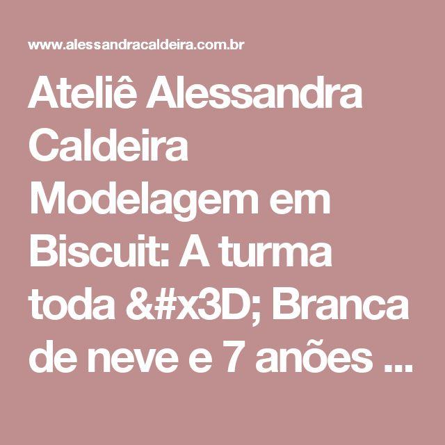 Ateliê Alessandra Caldeira Modelagem em Biscuit: A turma toda = Branca de neve e 7 anões - João e Maria - Enrolados