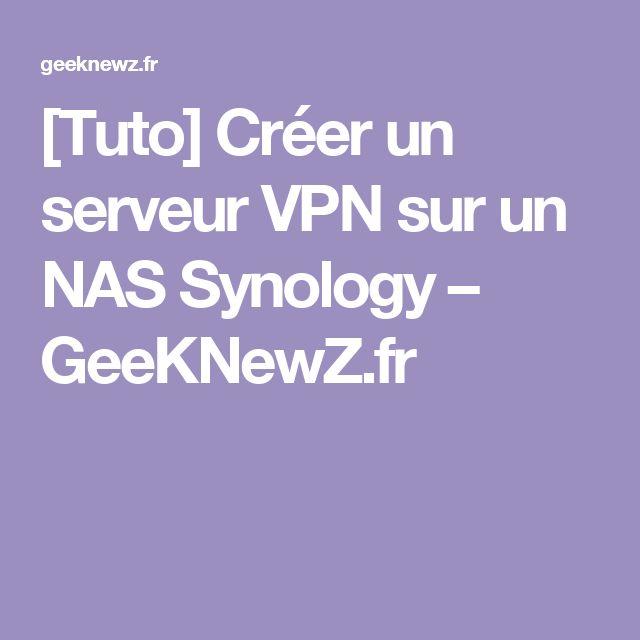[Tuto] Créer un serveur VPN sur un NAS Synology – GeeKNewZ.fr