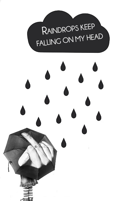 Raindrops keep falling on my head   Inspirational Quotes ...