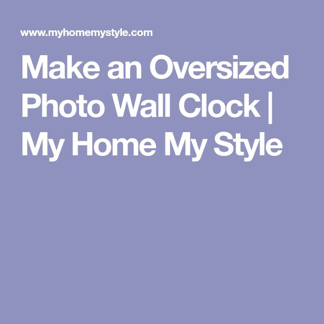 Make an Oversized Photo Wall Clock | My Home My Style