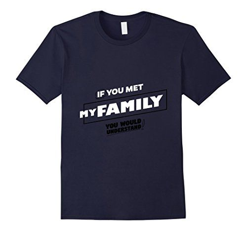 Men's If You Met My Family T-Shirt Funny Daughter Son Tee... https://www.amazon.com/dp/B01LWLPICA/ref=cm_sw_r_pi_dp_x_j676xbCV1ZAG4