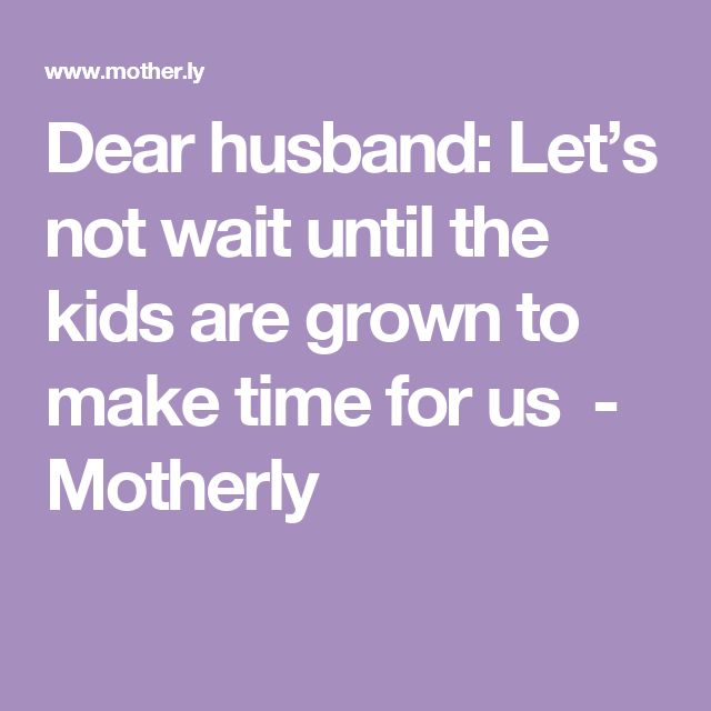 Dear husband: Let's not wait until the kids are grown to make time for us - Motherly