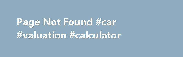 Page Not Found #car #valuation #calculator http://car-auto.nef2.com/page-not-found-car-valuation-calculator/  #market value of cars # Uh oh! This site will not function properly if you have JavaScript turned off. To save money on your next car purchase, please follow the instructions below to turn JavaScript on. Click on the Tools…Continue Reading