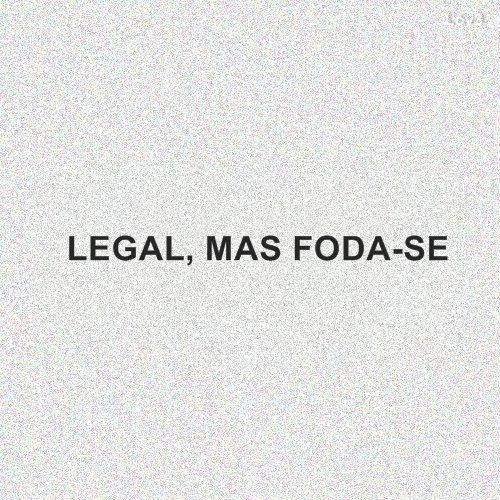 "fodases: "" Legal… """
