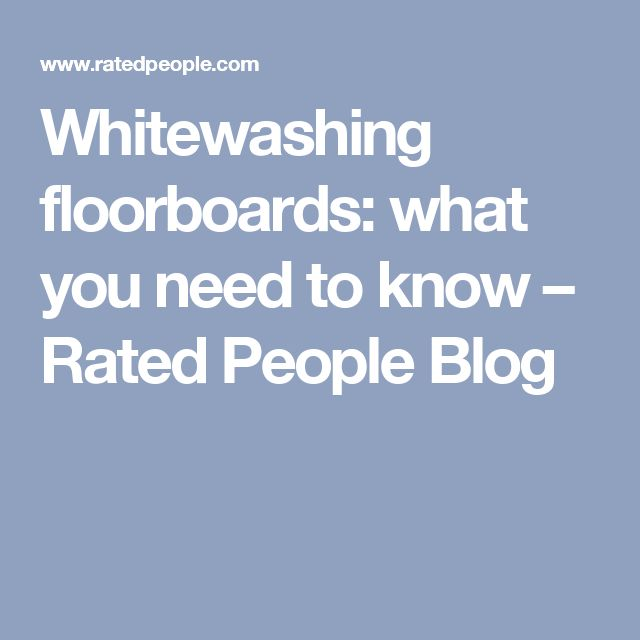 Whitewashing floorboards: what you need to know – Rated People Blog