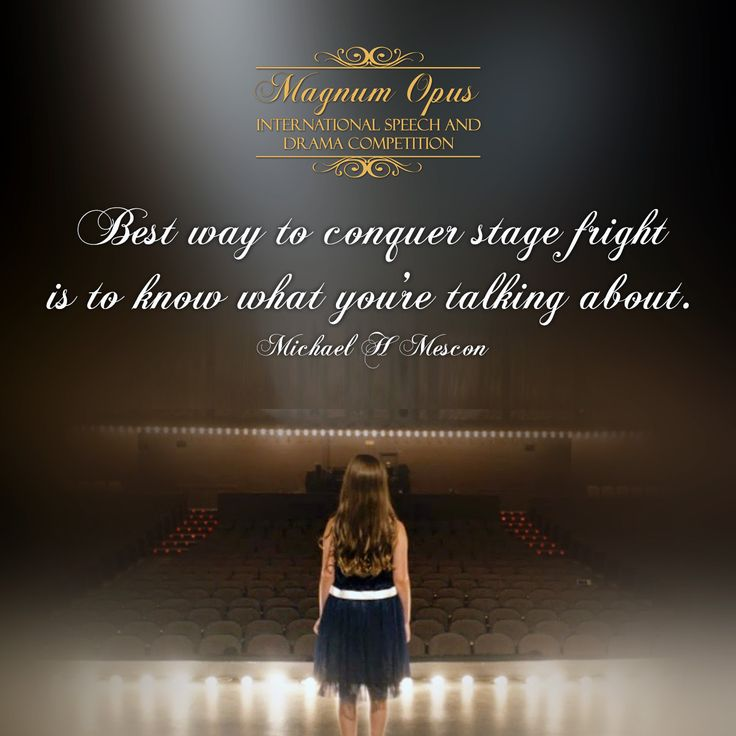 Best way to conquer stage fright is to know what you're talking about. – Michael H Mescon
