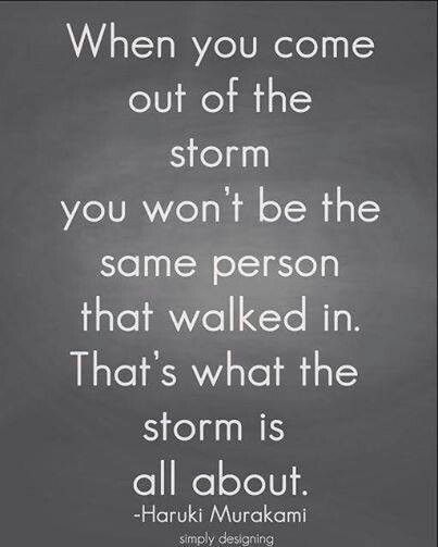 It's not about weathering the storm, it's about learning to dance in the rain....