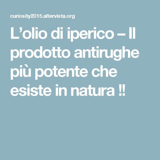 L'olio di iperico – Il prodotto antirughe più potente che esiste in natura !!