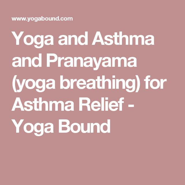Yoga and Asthma and Pranayama (yoga breathing) for Asthma Relief - Yoga Bound