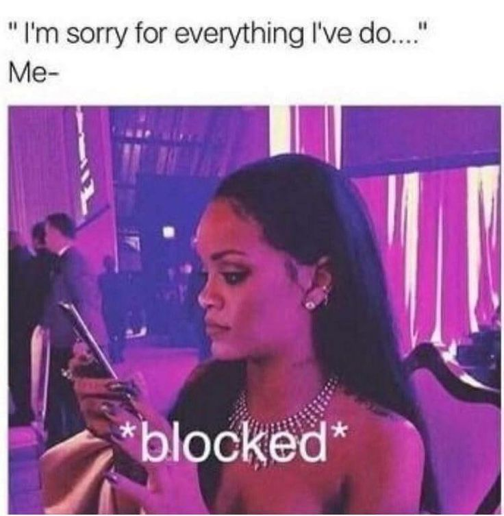 I think I do this too much!! blocked, deleted,  delete all trace of them.  I'm just so done with all drama and bull shit in my life!!  Im not a revolving door.  I just want peace and dedication in my life. A.N
