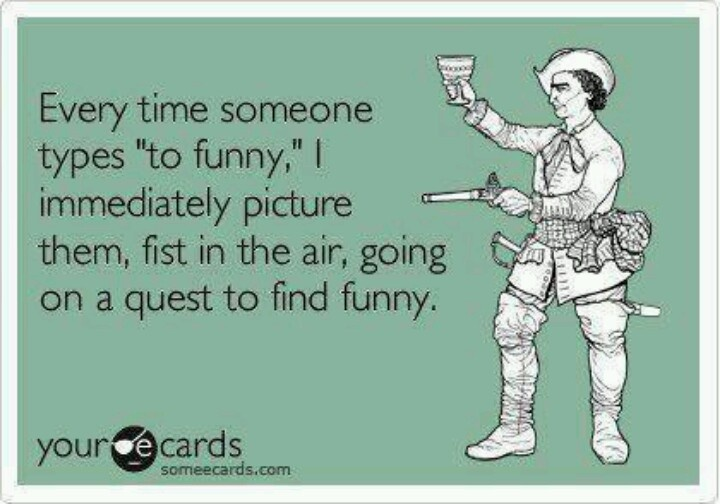 Grammar humor. I seriously do this. It's t-o-o!