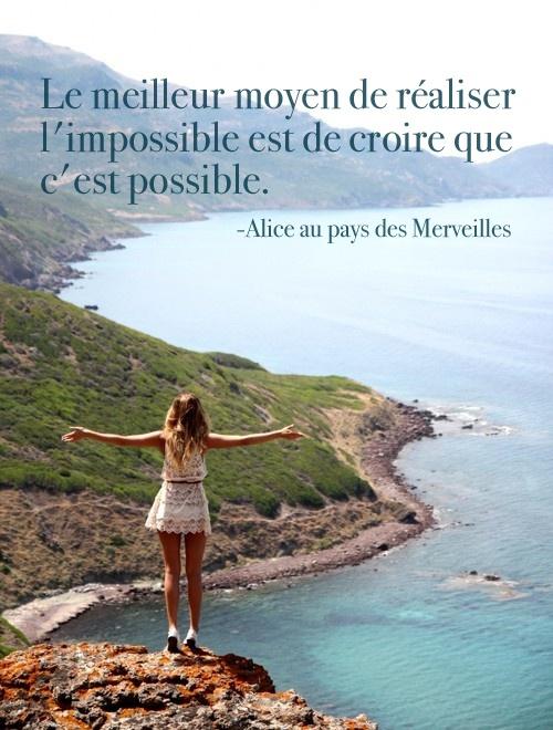 « Le meilleur moyen de réaliser l'impossible est de croire que c'est possible. »