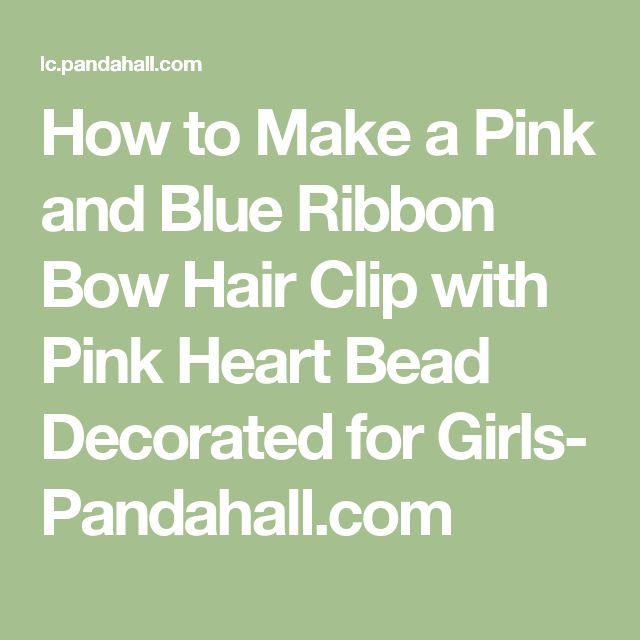 How to Make a Pink and Blue Ribbon Bow Hair Clip with Pink Heart Bead Decorated for Girls- Pandahall.com