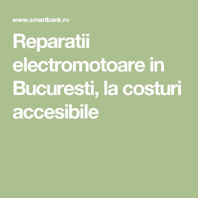 Reparatii electromotoare in Bucuresti, la costuri accesibile