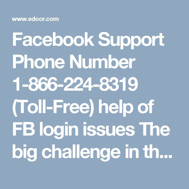 Facebook Support Phone Number 1-866-224-8319 (Toll-Free) help of FB login issues The big challenge in the market is to provide a big platform to the customer. Now this problem resolved by Facebook Support Number 1-866-224-8319 Toll-Free.  The Facebook Platform provides a set of APIs and tools which enable your customer to provide interface between customer hosts to company server can you visit my official site: http://www.monktech.net/facebook-customer-support-phone-number.html