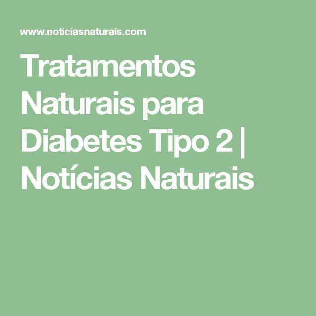 Tratamentos Naturais para Diabetes Tipo 2   Notícias Naturais