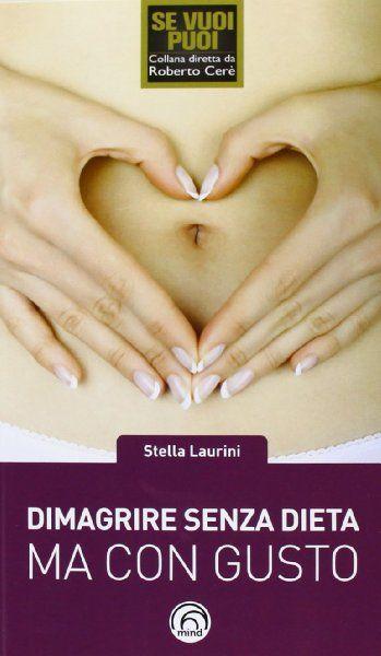 Dimagrire senza dieta ma con gusto. Dimagrire con Gusto®:Amazon:Libri