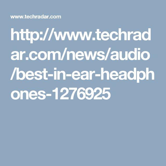 http://www.techradar.com/news/audio/best-in-ear-headphones-1276925