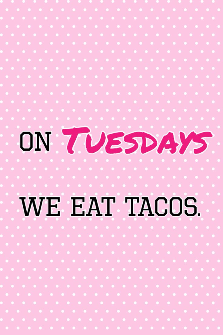On wednesday we wear pink tacos tuesday