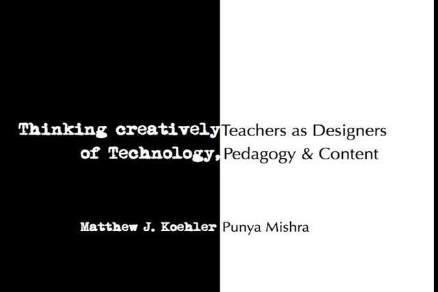 Matthew J. KoehlerTeaching Creatively: Teachers as Designers of Technology, Content and Pedagogy. A keynote presentation by Punya Mishra & Matthew Koehler at the SITE 2008 conference,