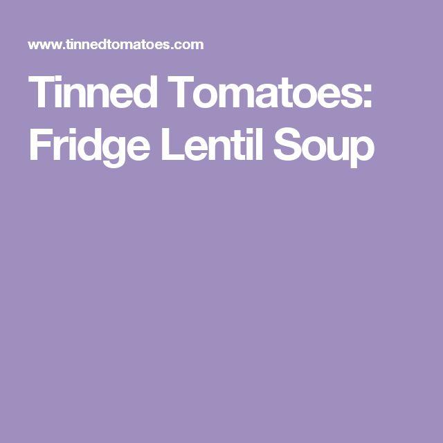 Tinned Tomatoes: Fridge Lentil Soup