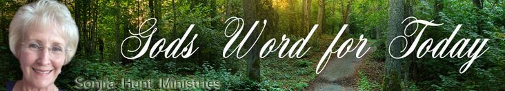 You may receive my free monthly God's Word for Today Letter directly to your inbox.   Go to www.sonjiahuntministries.com and subscribe.