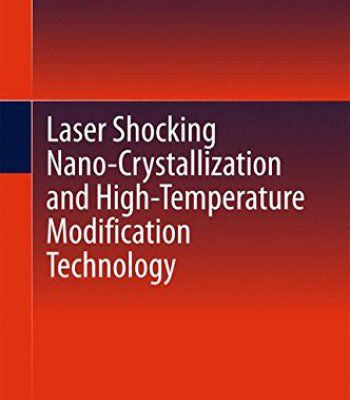 Laser Shocking Nano-Crystallization And High-Temperature Modification Technology PDF