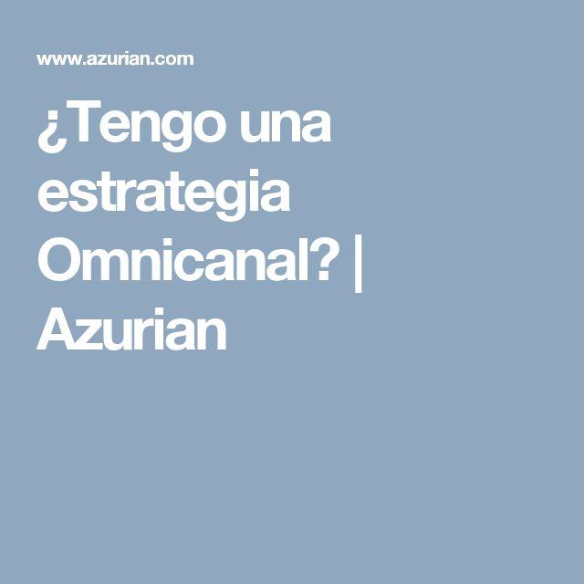 ¿Tengo una estrategia Omnicanal? | Azurian