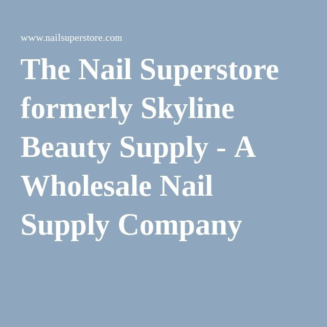 The Nail Superstore formerly Skyline Beauty Supply - A Wholesale Nail Supply Company