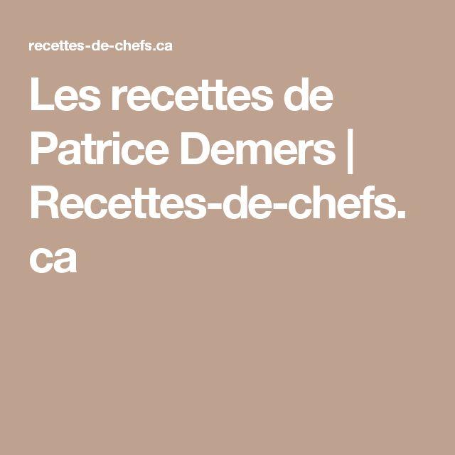 Les recettes de Patrice Demers | Recettes-de-chefs.ca