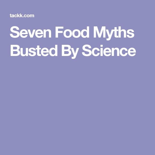 Seven Food Myths Busted By Science