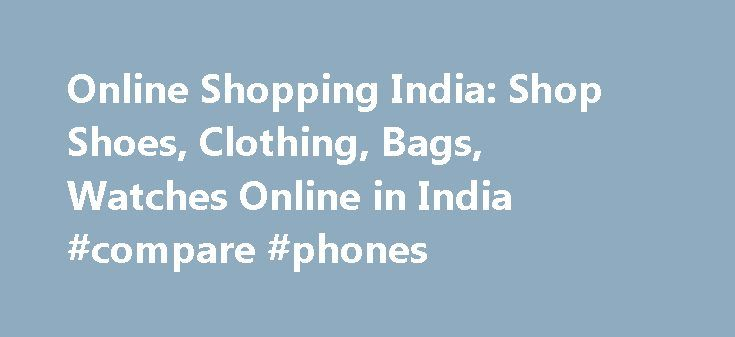 Online Shopping India: Shop Shoes, Clothing, Bags, Watches Online in India #compare #phones http://mobile.remmont.com/online-shopping-india-shop-shoes-clothing-bags-watches-online-in-india-compare-phones/  Copyright © 2016 Jabong.com. All Rights Reserved Online Shopping: convenient, fast and affordable! Shopping is fun and exhilarating and more so when you can shop 24×7 without leaving the comfort of home. This in simpler words is what we call Jabong.com! Online shopping at Jabong.com is…