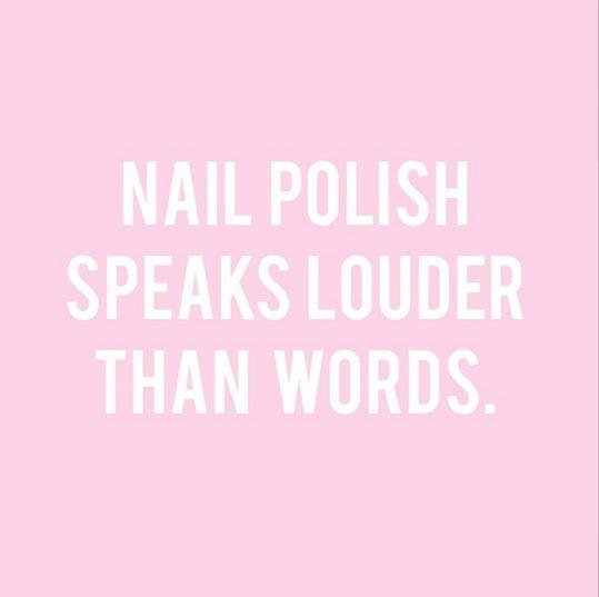 Nail Polish Speaks Louder Than Words.