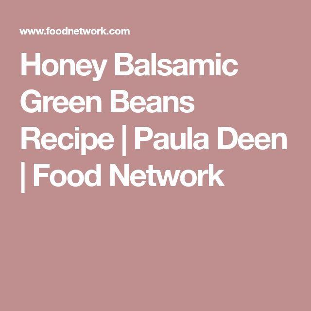 Honey Balsamic Green Beans Recipe | Paula Deen | Food Network