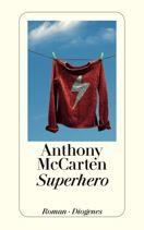 Anthony McCarten  |  Superhero  |  Roman, Taschenbuch, 304Seiten | € (D) 10.90 / sFr 16.90* / €(A)11.30