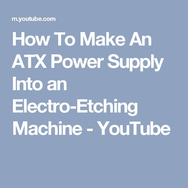 How To Make An ATX Power Supply Into an Electro-Etching Machine - YouTube