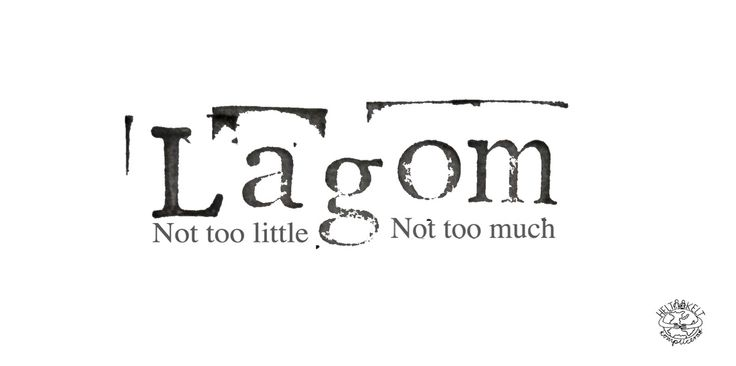 Lagom -not too little......