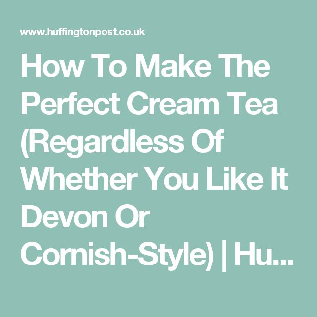 How To Make The Perfect Cream Tea (Regardless Of Whether You Like It Devon Or Cornish-Style) | HuffPost UK