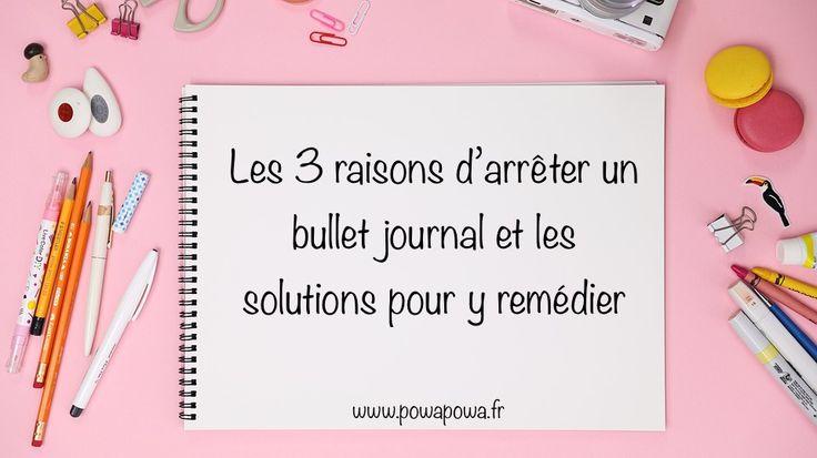 Les 3 raisons d'arrêter un bullet journal et les solutions pour y remédier