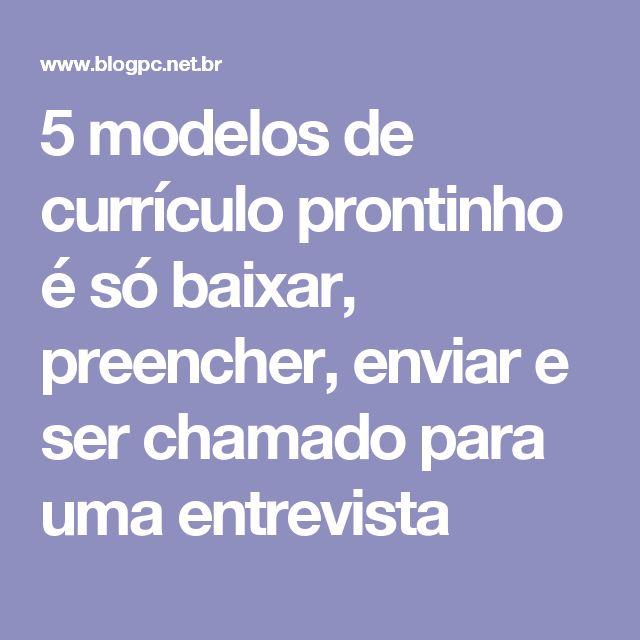 5 modelos de currículo prontinho é só baixar, preencher, enviar e ser chamado para uma entrevista