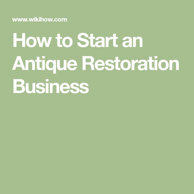 How to Start an Antique Restoration Business