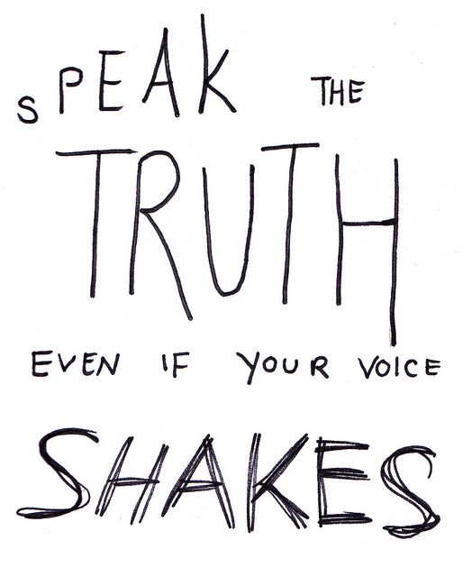 speak the truth even if your voice shake | Flickr - ragamuffin and scallywag