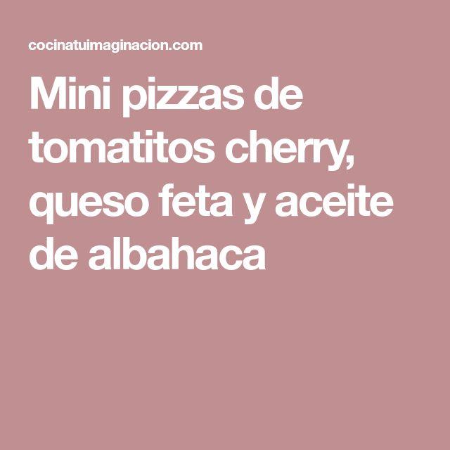 Mini pizzas de tomatitos cherry, queso feta y aceite de albahaca