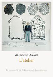 L'atelier / Antoinette Dilasser
