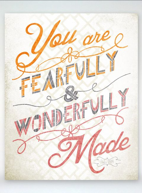 I will praise You, for I am fearfully  and  wonderfully made; Marvelous are Your works, And  that  my soul knows very well. Psa.139:14