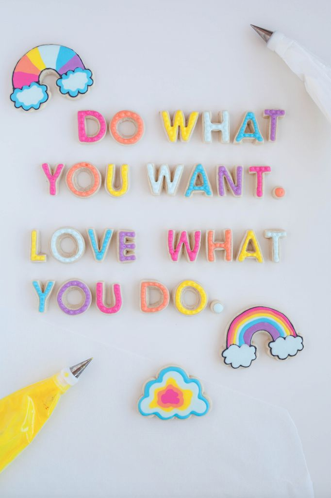 Do what you want. Love what you do. In sugar cookies!